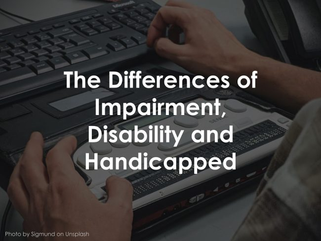 The Differences of Impairment, Disability and Handicapped